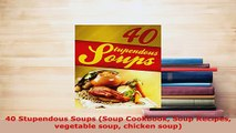 PDF  40 Stupendous Soups Soup Cookbook Soup Recipes vegetable soup chicken soup PDF Full Ebook
