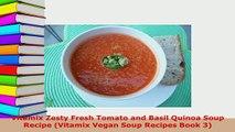 PDF  Vitamix Zesty Fresh Tomato and Basil Quinoa Soup Recipe Vitamix Vegan Soup Recipes Book Read Full Ebook