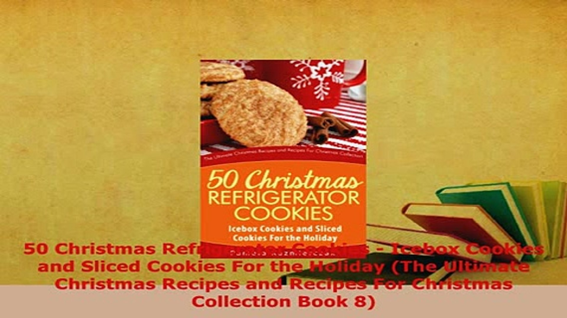 Pdf 50 Christmas Refrigerator Cookies Icebox Cookies And Sliced Cookies For The Holiday The Read Full Ebook