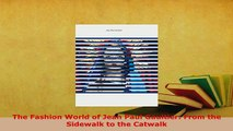 Download  The Fashion World of Jean Paul Gaultier From the Sidewalk to the Catwalk Download Full Ebook