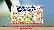 Download  Five Little Monkeys Bake a Birthday Cake A Five Little Monkeys Story Download Full Ebook