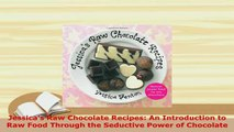 PDF  Jessicas Raw Chocolate Recipes An Introduction to Raw Food Through the Seductive Power Read Full Ebook
