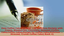 Download  Easy Coffee Cake Recipes  20 Delicious Recipes with Cream Blueberries Chocolate Streusel Read Online