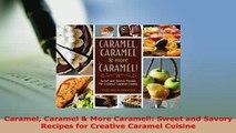 Download  Caramel Caramel  More Caramel Sweet and Savory Recipes for Creative Caramel Cuisine Download Online