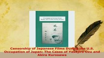 Download  Censorship of Japanese Films During the US Occupation of Japan The Cases of Yasujiro  EBook