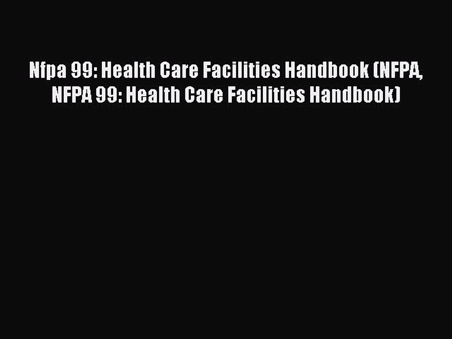 Read Nfpa 99: Health Care Facilities Handbook (NFPA NFPA 99: Health Care Facilities Handbook)