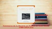 Download  Commerce de la librairie en France au XIXe siècle 17891914 Le  EBook