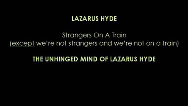 Lazarus Hyde - STRANGERS ON A TRAIN (except we're not strangers and we're not on a train)