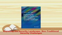PDF  Exploring the Security Landscape NonTraditional Security Challenges Read Online