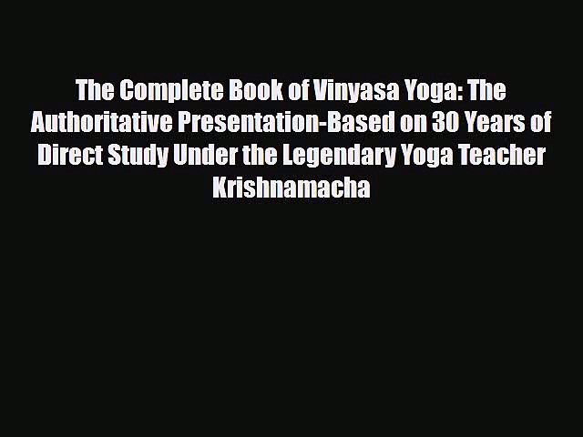 Read The Complete Book of Vinyasa Yoga: The Authoritative Presentation-Based on 30 Years of