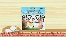 PDF  Learn to Draw Cartoons  Pencil Drawings Step By Step Book 3 Pencil Drawing Ideas for Read Full Ebook