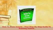 Download  How To Draw Insects  Your StepByStep Guide To Drawing Insects PDF Full Ebook
