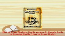PDF  How to Draw Realistic Skulls Volume 5 Simple Guide to Drawing Skulls How to Draw Skulls Read Online