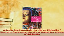 PDF  Antes De Que Fuera Buda  La vida de Siddhartha  Before He Was Buddha The Life of Free Books