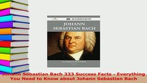 Download  Johann Sebastian Bach 333 Success Facts  Everything You Need to Know about Johann Free Books