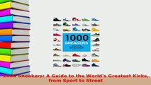 Download  1000 Sneakers A Guide to the Worlds Greatest Kicks from Sport to Street Download Online