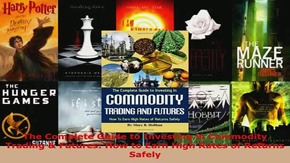 PDF  The Complete Guide to Investing in Commodity Trading  Futures How to Earn High Rates of Read Online