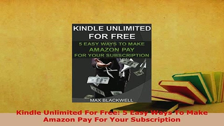 Download Kindle Unlimited For Free 5 Easy Ways To Make Amazon Pay For Your  Subscription Read Online