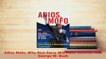 PDF  Adios Mofo Why Rick Perry Will Make America Miss George W Bush Read Online