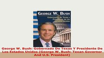 PDF  George W Bush Gobernado De Texas Y Presidente De Los Estados Unidos George W Bush Ebook