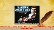 Download  Maximum Johnny Cash The Unauthorised Biography of Johnny Cash Free Books