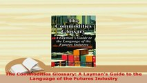 PDF  The Commodities Glossary A Laymans Guide to the Language of the Futures Industry Read Online