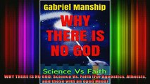 Read  WHY THERE IS NO GOD Science Vs Faith For Agnostics Atheists and those with an open  Full EBook