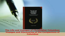 Download  The Life and Voyages of Christopher Columbus Voyages and Discoveries of the Companions of Free Books
