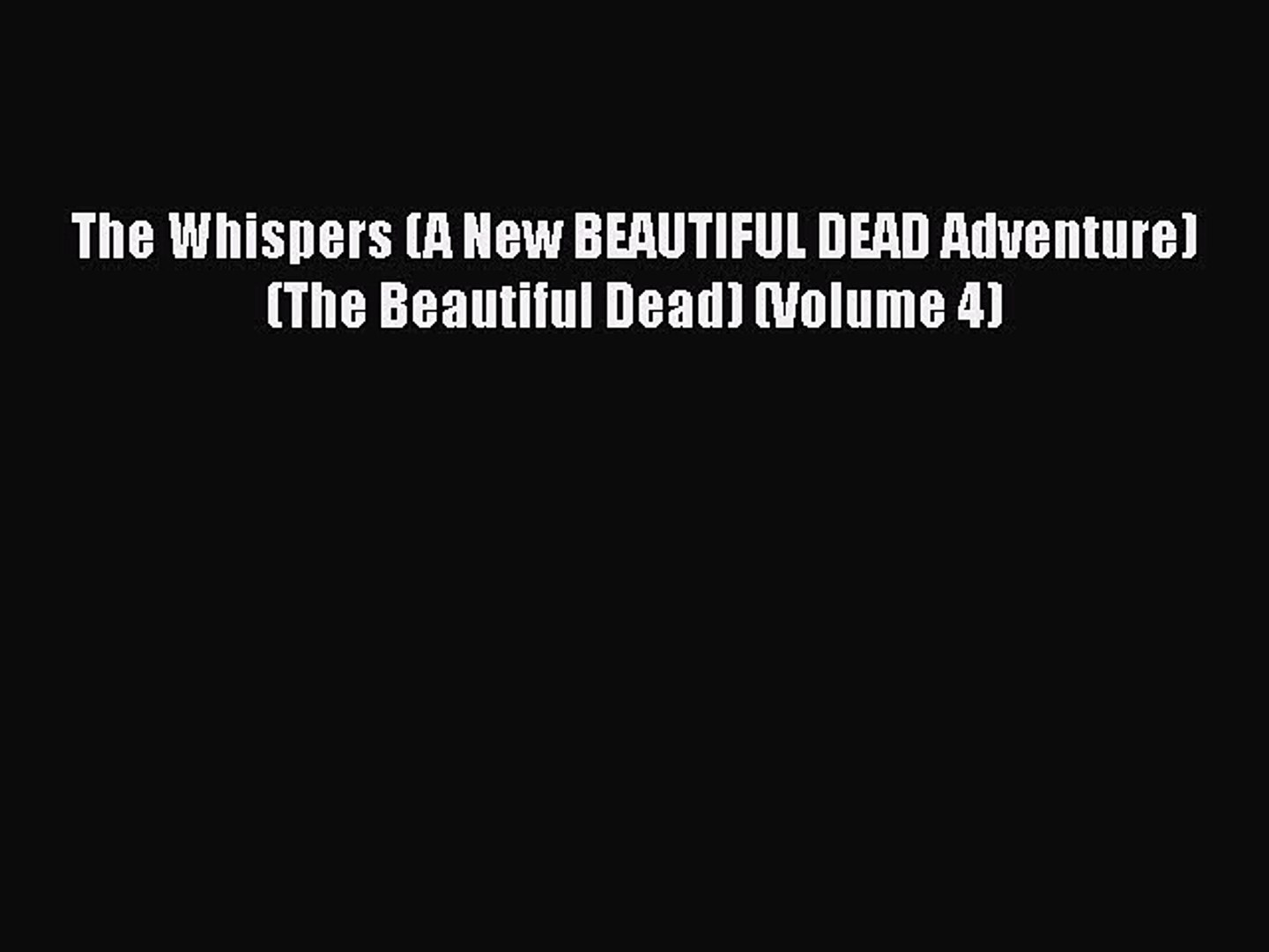 [PDF] The Whispers (A New BEAUTIFUL DEAD Adventure) (The Beautiful Dead) (Volume 4) [Download]