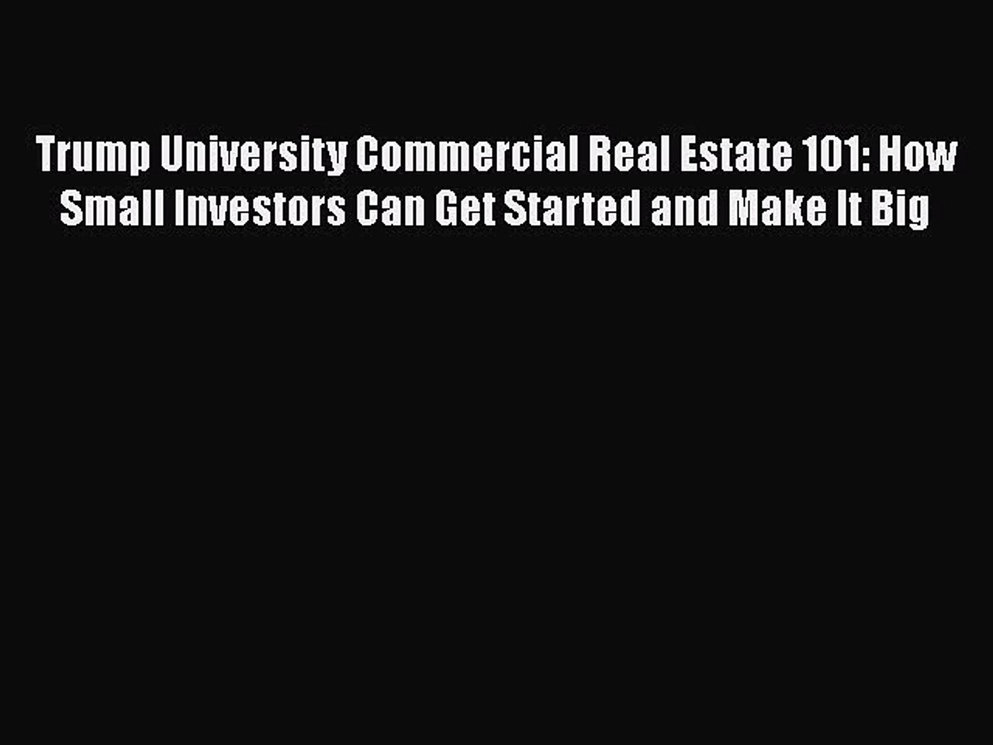 [Read book] Trump University Commercial Real Estate 101: How Small Investors Can Get Started
