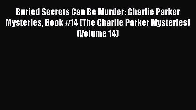 PDF Buried Secrets Can Be Murder: Charlie Parker Mysteries Book #14 (The Charlie Parker Mysteries)
