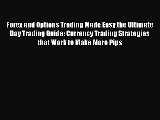 [Read book] Forex and Options Trading Made Easy the Ultimate Day Trading Guide: Currency Trading