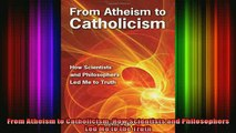 Read  From Atheism to Catholicism How Scientists and Philosophers Led Me to the Truth  Full EBook