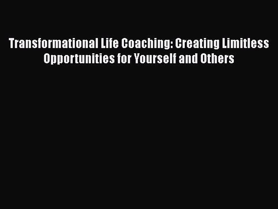 Transformational Life Coaching Creating Limitless Opportunities for Yourself and Others