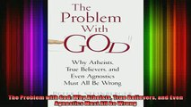 Read  The Problem with God Why Atheists True Believers and Even Agnostics Must All Be Wrong  Full EBook
