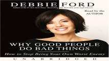 Download Why Good People Do Bad Things  How to Stop Being Your Own Worst Enemy