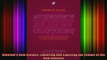 Read  Atheisms New Clothes Exploring and Exposing the Claims of the New Atheists  Full EBook