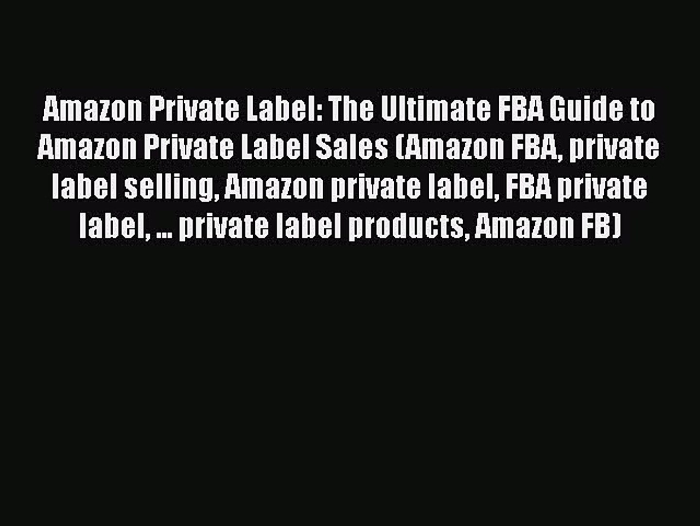 [Read book] Amazon Private Label: The Ultimate FBA Guide to Amazon Private Label Sales (Amazon