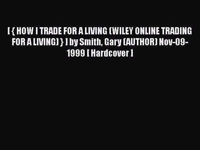 [Read book] [ { HOW I TRADE FOR A LIVING (WILEY ONLINE TRADING FOR A LIVING) } ] by Smith Gary