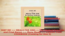 PDF  JUST ME  MEALS FOR ONE The Mashed Potatoes and Fried Bacon  Many Meals  Comfort Read Online