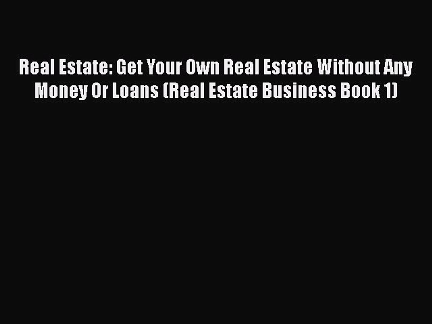 [Read book] Real Estate: Get Your Own Real Estate Without Any Money Or Loans (Real Estate Business