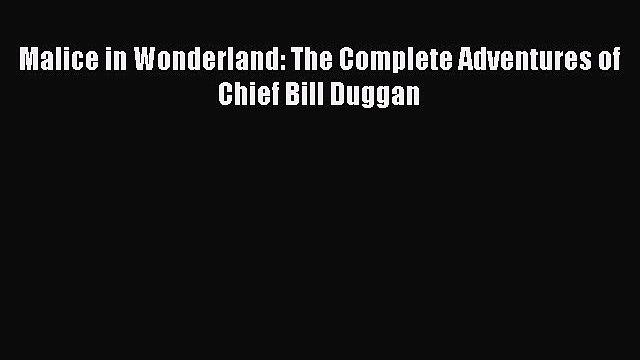 Download Malice in Wonderland: The Complete Adventures of Chief Bill Duggan  EBook