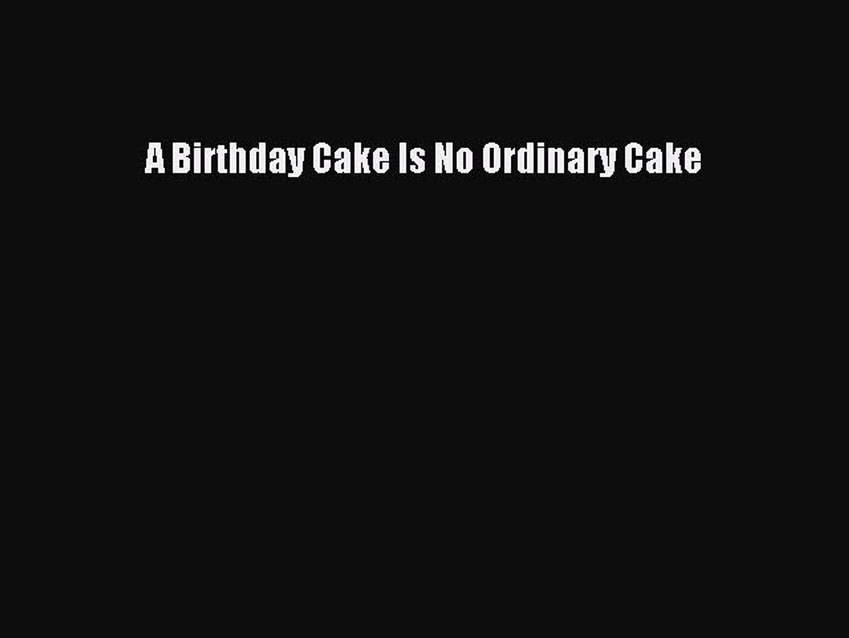 Read Book A Birthday Cake Is No Ordinary EBook