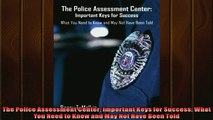 READ book  The Police Assessment Center Important Keys for Success What You Need to Know and May  FREE BOOOK ONLINE