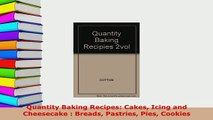 Download  Quantity Baking Recipes Cakes Icing and Cheesecake  Breads Pastries Pies Cookies Read Online