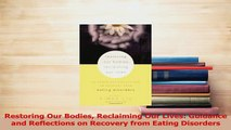Read  Restoring Our Bodies Reclaiming Our Lives Guidance and Reflections on Recovery from Ebook Free