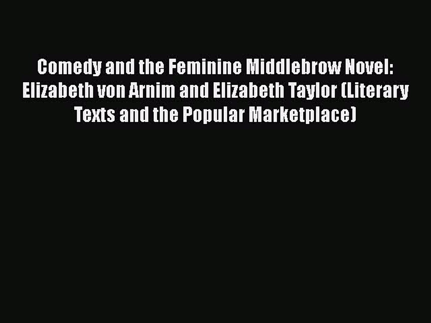 [PDF] Comedy and the Feminine Middlebrow Novel: Elizabeth von Arnim and Elizabeth Taylor (Literary