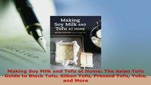 Download  Making Soy Milk and Tofu at Home The Asian Tofu Guide to Block Tofu Silken Tofu Pressed Ebook