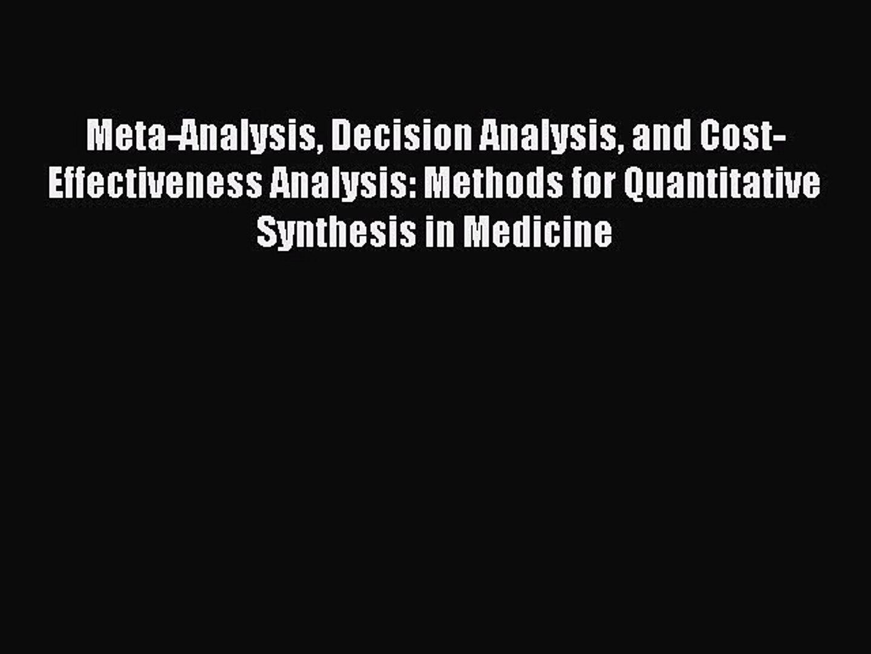 Read Meta-Analysis Decision Analysis and Cost-Effectiveness Analysis: Methods for Quantitative