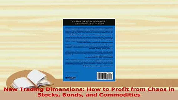 PDF  New Trading Dimensions How to Profit from Chaos in Stocks Bonds and Commodities Read Online